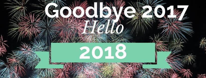 Goodbye 2017 – Hello 2018
