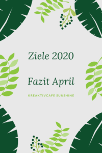 Rückblick April | Ziele 2020